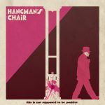 Hangman's Chair – This Is Not Supposed To Be Positive (2015)